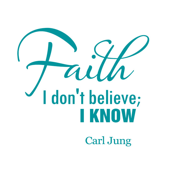 Faith I Don't Believe, I Know. - Carl Jung - Large