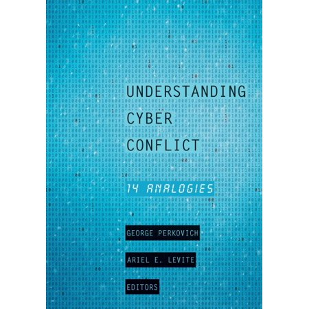Understanding Cyber Conflict : Fourteen Analogies