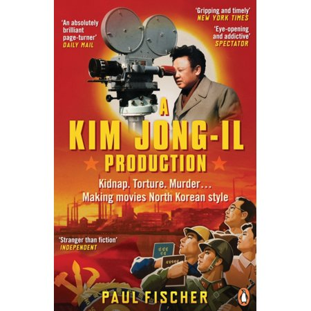 A Kim Jong-Il Production: Kidnap. Torture. Murder... Making Movies North Korean-Style (Paperback) (Kim Jong Un Mask)