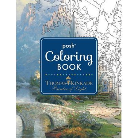 Posh Adult Coloring Book: Thomas Kinkade Designs for Inspiration & Relaxation - Coloring Therapy For Adults