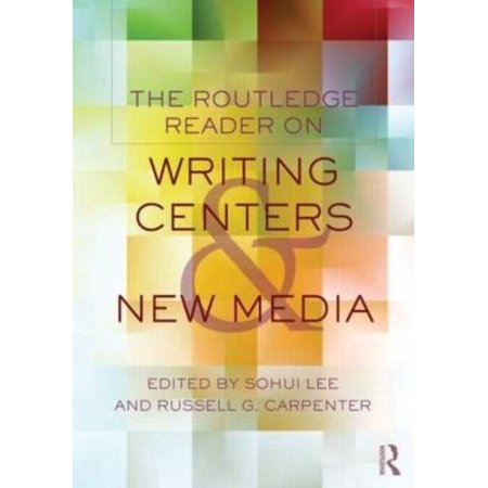 The Routledge Reader on Writing Centers and New Media
