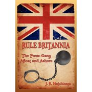 Rule Britannia : The Press-Gang Afloat and Ashore