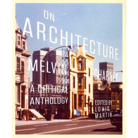 On Architecture: Melvin Charney: A Critical Anthology