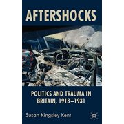 Aftershocks : Politics and Trauma in Britain, 1918-1931