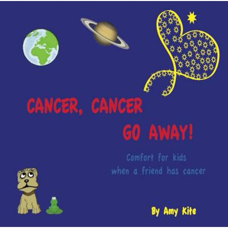 Cancer, Cancer Go Away: Comfort for kids when a friend has cancer -
