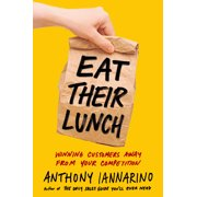 Eat Their Lunch : Winning Customers Away from Your Competition