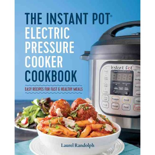 The Instant Pot Electric Pressure Cooker Cookbook: Easy Recipes for Fast & Healthy