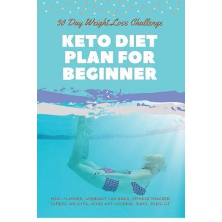 30 Day Weight Loss Challenge Keto Diet Plan For Beginner: Ketogenic Diet Weight Loss Challenge with Low-Carb, High-Fat Workout log book, Fitness track