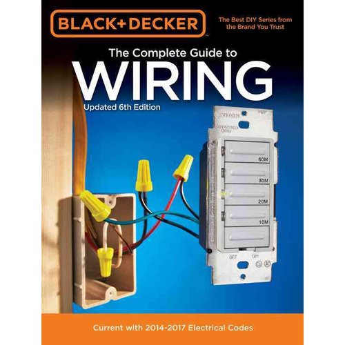 The Complete Guide to Wiring: Current with 2014-2017 Electrical Codes