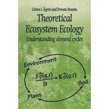 Theoretical Ecosystem Ecology : Understanding Element Cycles