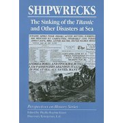 Shipwrecks : The Sinking of the Titanic and Other Disasters at Sea