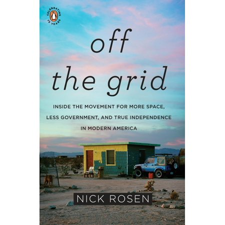 Off the Grid : Inside the Movement for More Space, Less Government, and True Independence in Mo dern (Independence Center Independence Mo)