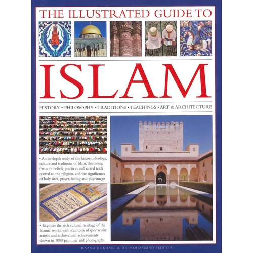 The Illustrated Guide to Islam: History, Philosophy, Traditions, Teachings, Art & Architecture