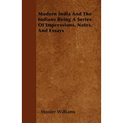 Modern India and the Indians Being a Series of Impressions, Notes, and Essays