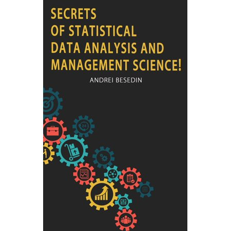 Secrets of Statistical Data Analysis and Management Science! -