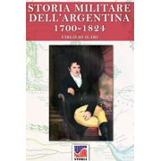 Storia Militare dell'Argentina 1700-1824 vol. 1 - eBook