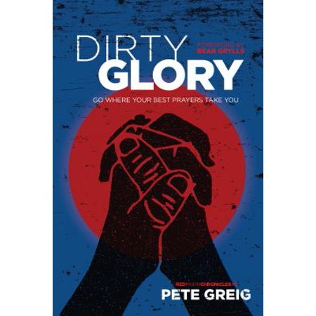 Dirty Glory : Go Where Your Best Prayers Take You