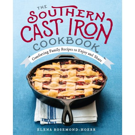 The Southern Cast Iron Cookbook: Comforting Family Recipes to Enjoy and Share ()