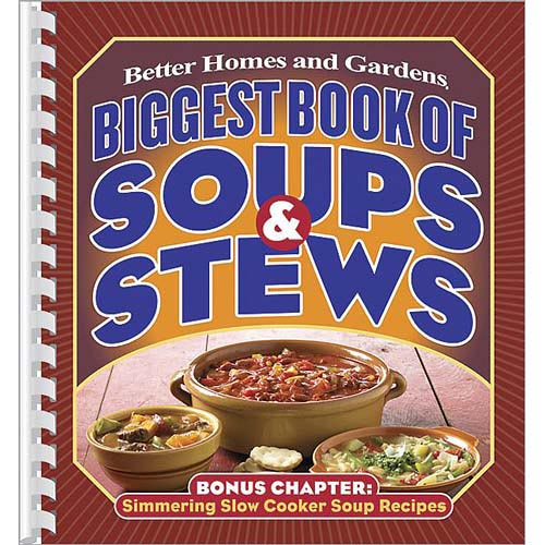 Better Homes and Gardens Biggest Book of Soups & Stews