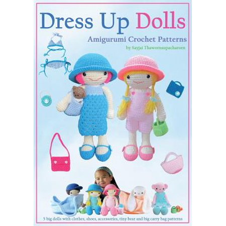 Dress Up Dolls Amigurumi Crochet Patterns : 5 Big Dolls with Clothes,  Shoes, Accessories, Tiny Bear and Big Carry Bag Patterns