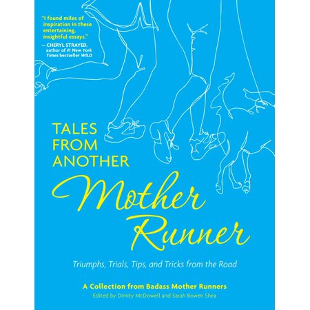 Tales from Another Mother Runner : Triumphs, Trials, Tips, and Tricks from the Road