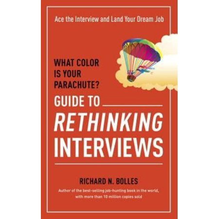 What Color Is Your Parachute?: Guide to Rethinking Interviews: Ace the Interview and Land Your Dream Job