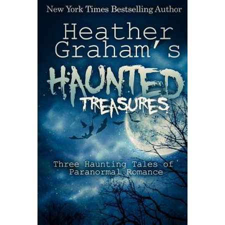 Heather Graham's Haunted Treasures : Three Haunting Tales of Paranormal