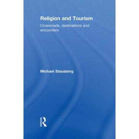 Religion and Tourism: Crossroads, Destinations and Encounters