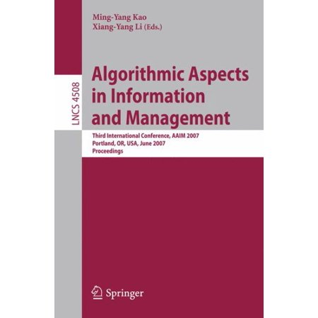 Algorithmic Aspects in Information and Management : Third International Conference, Aaim 2007, Portland, Or, Usa, June 6-8, 2007, Proceedings