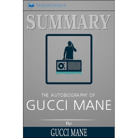 Summary of The Autobiography of Gucci Mane by Gucci Mane - (Best Gucci Mane Beats)