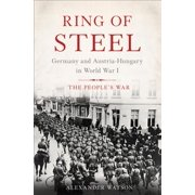 Ring of Steel : Germany and Austria-Hungary in World War I
