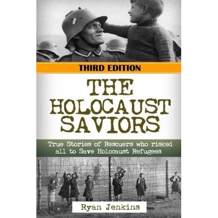 The Holocaust Saviors  True Stories Of Rescuers Who Risked All To Save Holocaust Refugees