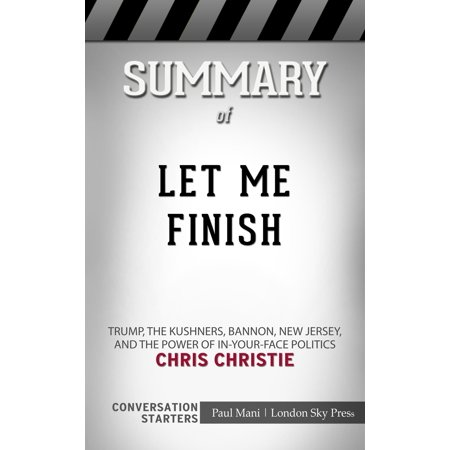 Summary of Let Me Finish: Trump, the Kushners, Bannon, New Jersey, and the Power of In-Your-Face Politics by Chris Christie | Conversation Starters - - Halloween Chris Christie