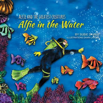 Alfie and the Greatest Creatures : Alfie in the Water
