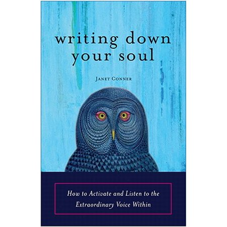 Writing Down Your Soul : How to Activate and Listen to the Extraordinary Voice Within (Rock Your Writing)