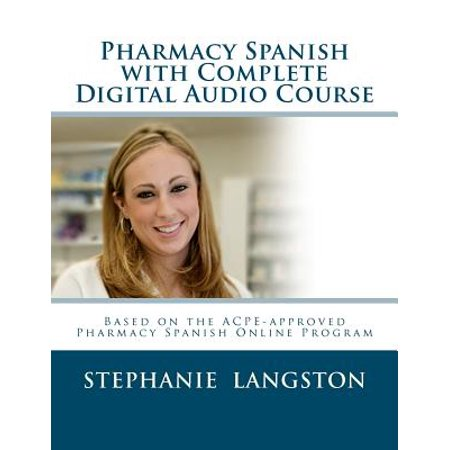 Pharmacy Spanish With Complete Digital Audio Course  Based On The Acpe Approved Pharmacy Spanish Online Course