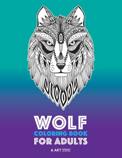 Wolf Coloring Book For Adults : Complex Designs For Relaxation And Stress  Relief; Detailed Adult Coloring Book With Zendoodle Wolves; Great For Men,  Women, Teens, & Older Kids (Paperback) - Walmart.com -