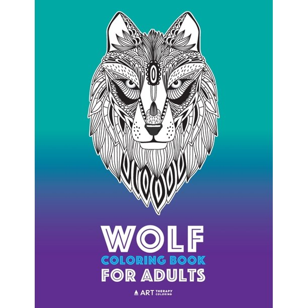 Wolf Coloring Book For Adults Complex Designs For Relaxation And Stress Relief Detailed Adult Coloring Book With Zendoodle Wolves Great For Men Women Teens Older Kids Paperback Walmart Com