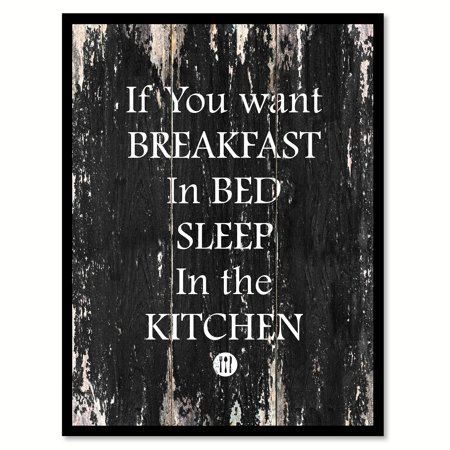 """If You Want Breakfast In Bed Sleep In The Kitchen Funny Quote Saying Black Canvas Print Picture Frame Home Decor Wall Art Gift Ideas 13"""" x 17"""""""