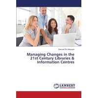 Managing Changes in the 21st Century Libraries & Information Centres