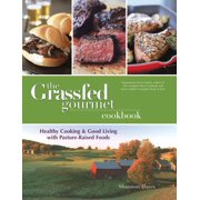The Grassfed Gourmet Cookbook: Healthy Cooking and Good Living with Pasture-Raised Foods - eBook