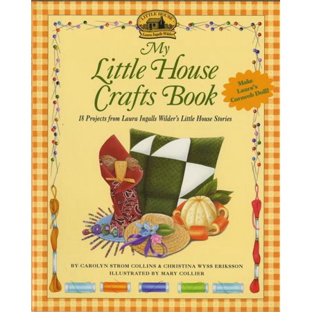 Little House Nonfiction: My Little House Crafts Book: 18 Projects from Laura Ingalls Wilder's (Paperback) ()
