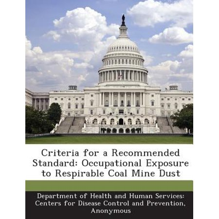 Criteria For A Recommended Standard  Occupational Exposure To Respirable Coal Mine Dust
