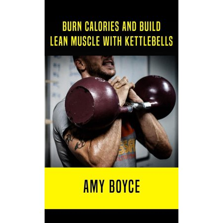Burn Calories and Build Lean Muscle With Kettlebells - (Best Exercises To Build Lean Muscle)