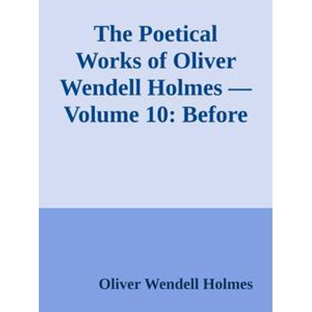 The Poetical Works of Oliver Wendell Holmes — Volume 10: Before the Curfew -