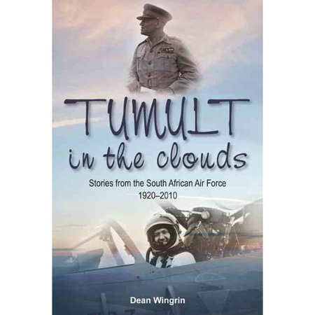 Tumult in the Clouds: Stories from the South African Air Force 1920-2010