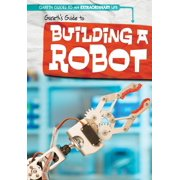 Gareth Guides to an Extraordinary Life: Gareth's Guide to Building a Robot (Hardcover)