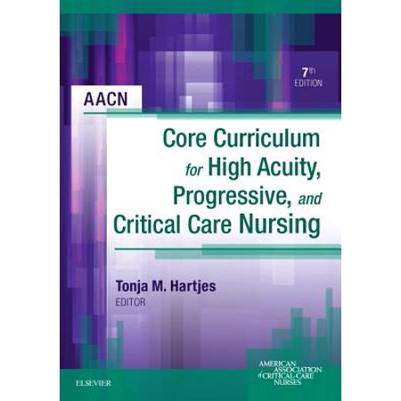 Aacn Core Curriculum for High Acuity, Progressive, and Critical Care