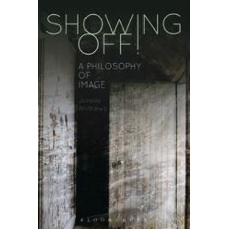 Showing Off!: A Philosophy of Image