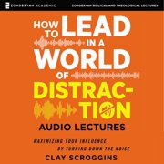 How to Lead in a World of Distraction: Audio Lectures - Audiobook